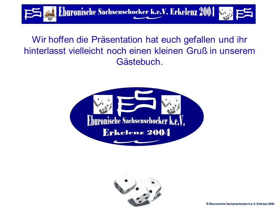 © Eburonische Sachsenschocker k.e.V. Erkelenz 2004 Für das Jahr 2010 wird das Modell noch modifiziert. Der Würfel wird aus Holz gefertigt und wird sic
