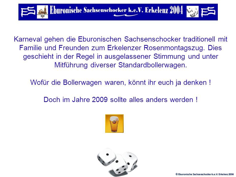 © Eburonische Sachsenschocker k.e.V. Erkelenz 2004 Liebe Freunde ! Wer uns kennt, weis das wir ja schon einige lustige Sachen gemacht haben. Hier komm