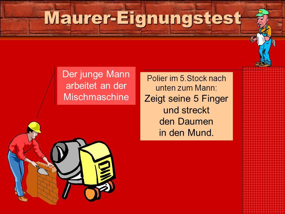 Maurer-Eignungstest Der junge Mann arbeitet an der Mischmaschine Polier im 5.Stock nach unten zum Mann: Zeigt seine 5 Finger und streckt den Daumen in den Mund.