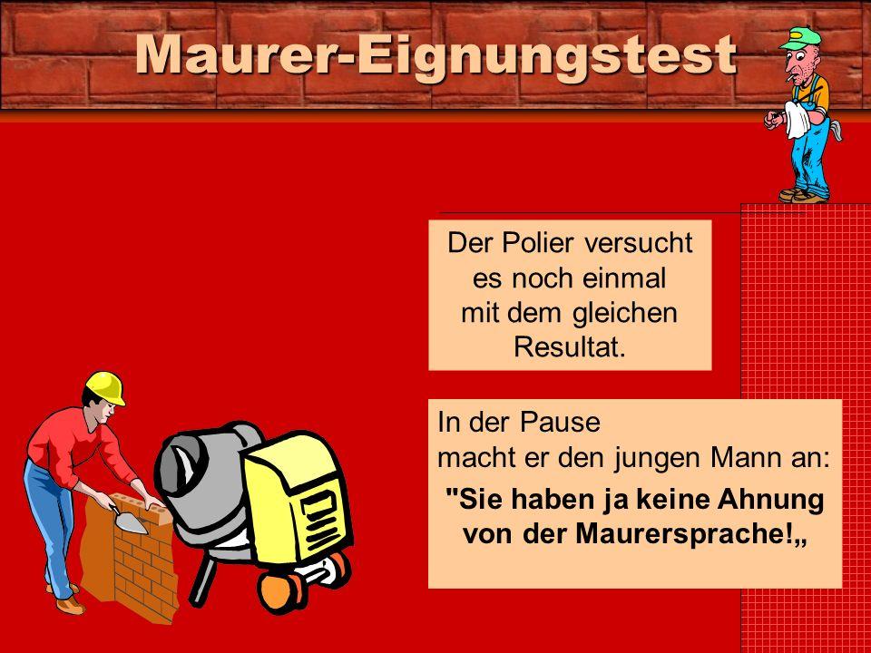 Maurer-Eignungstest Der Polier versucht es noch einmal mit dem gleichen Resultat.