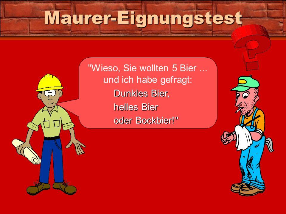 Maurer-Eignungstest Wieso, Sie wollten 5 Bier...