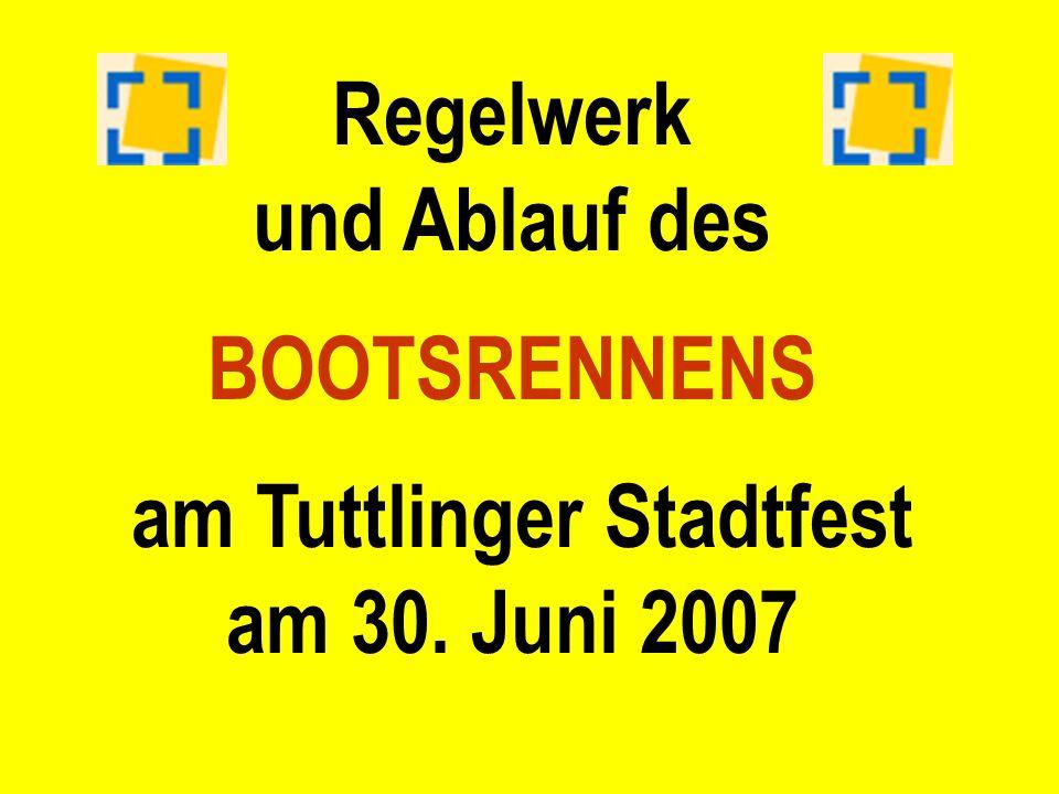 Regelwerk und Ablauf des BOOTSRENNENS am Tuttlinger Stadtfest am 30. Juni 2007
