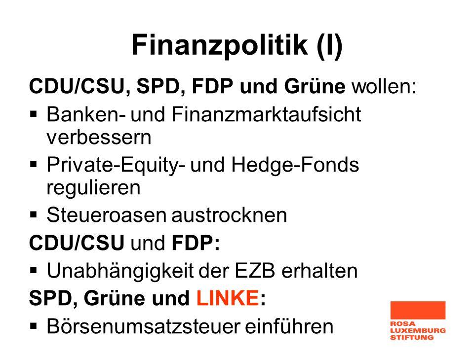 Finanzpolitik (I) CDU/CSU, SPD, FDP und Grüne wollen: Banken- und Finanzmarktaufsicht verbessern Private-Equity- und Hedge-Fonds regulieren Steueroase