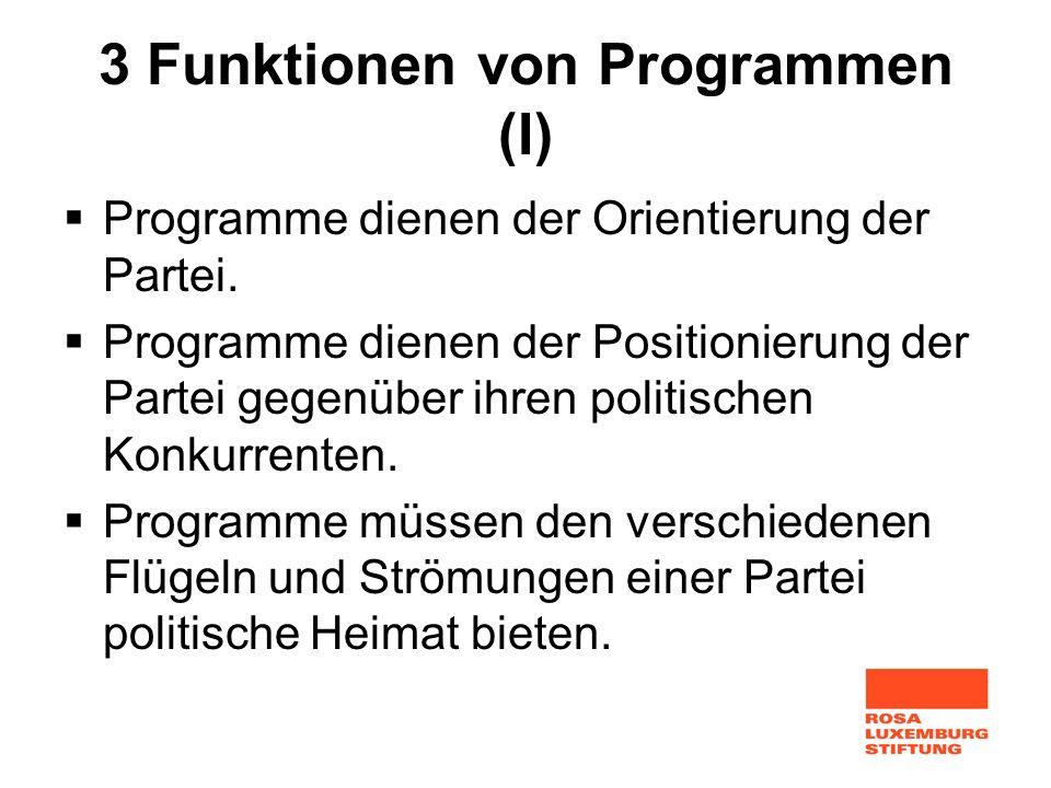 3 Funktionen von Programmen (I) Programme dienen der Orientierung der Partei. Programme dienen der Positionierung der Partei gegenüber ihren politisch