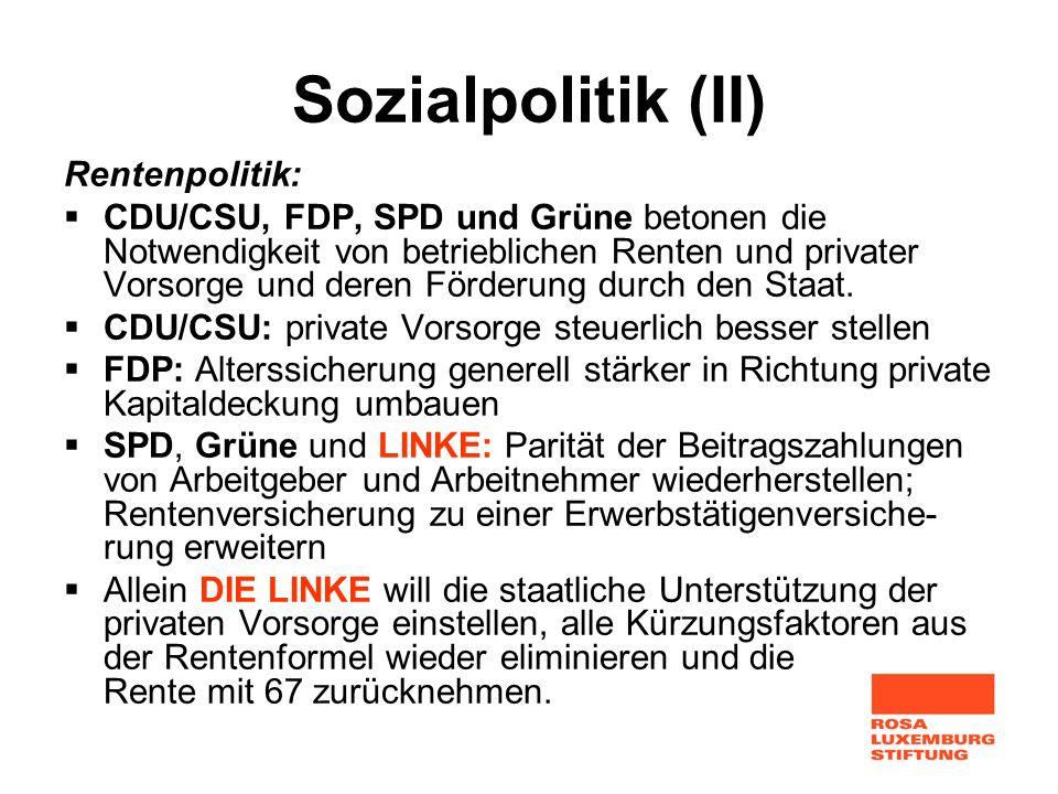 Sozialpolitik (II) Rentenpolitik: CDU/CSU, FDP, SPD und Grüne betonen die Notwendigkeit von betrieblichen Renten und privater Vorsorge und deren Förde