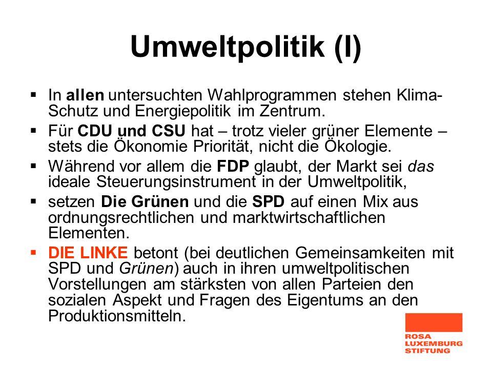 Umweltpolitik (I) In allen untersuchten Wahlprogrammen stehen Klima- Schutz und Energiepolitik im Zentrum. Für CDU und CSU hat – trotz vieler grüner E