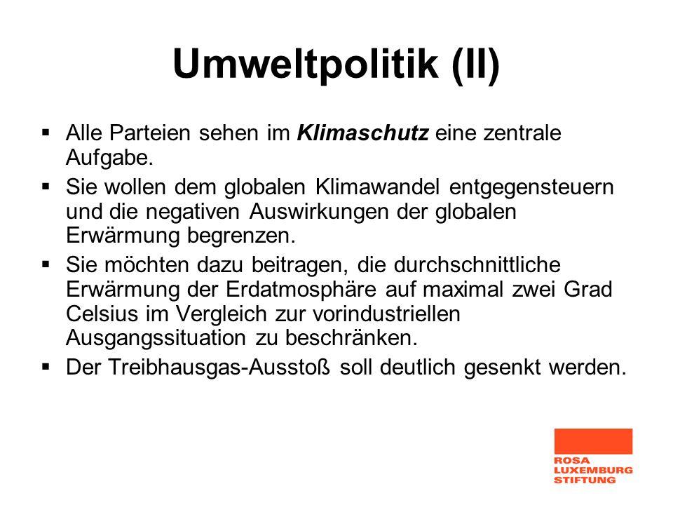 Umweltpolitik (II) Alle Parteien sehen im Klimaschutz eine zentrale Aufgabe. Sie wollen dem globalen Klimawandel entgegensteuern und die negativen Aus