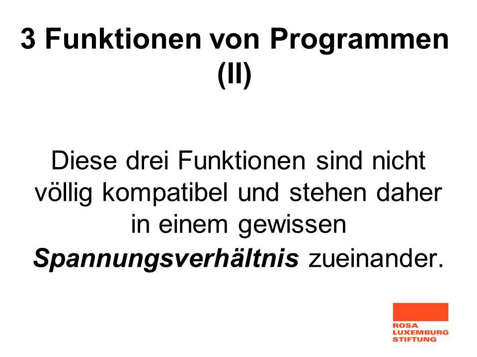 Diese drei Funktionen sind nicht völlig kompatibel und stehen daher in einem gewissen Spannungsverhältnis zueinander. 3 Funktionen von Programmen (II)