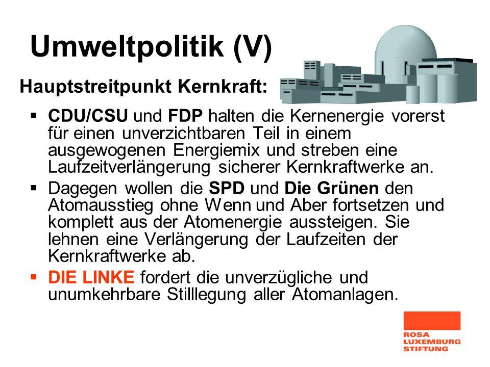Umweltpolitik (V) CDU/CSU und FDP halten die Kernenergie vorerst für einen unverzichtbaren Teil in einem ausgewogenen Energiemix und streben eine Lauf
