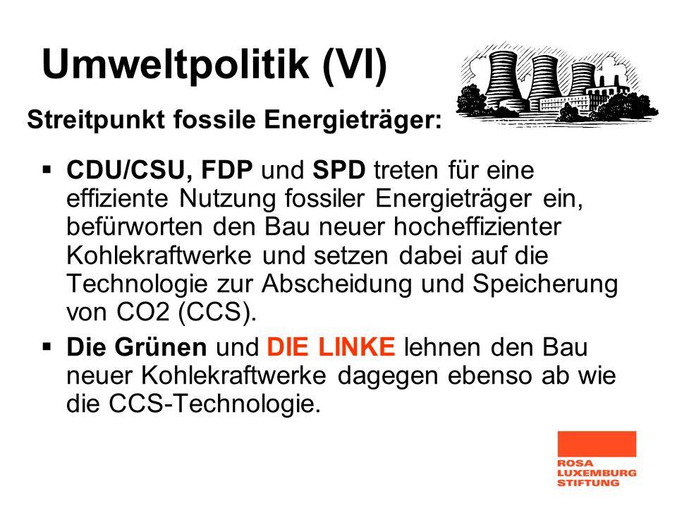 Umweltpolitik (VI) CDU/CSU, FDP und SPD treten für eine effiziente Nutzung fossiler Energieträger ein, befürworten den Bau neuer hocheffizienter Kohle