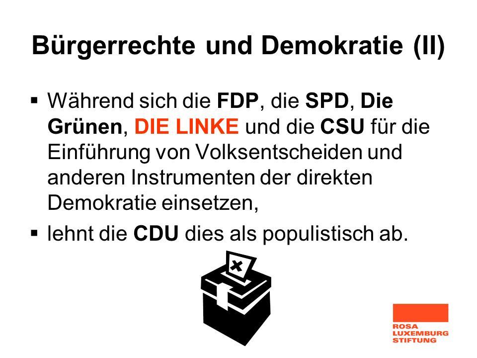 Bürgerrechte und Demokratie (II) Während sich die FDP, die SPD, Die Grünen, DIE LINKE und die CSU für die Einführung von Volksentscheiden und anderen