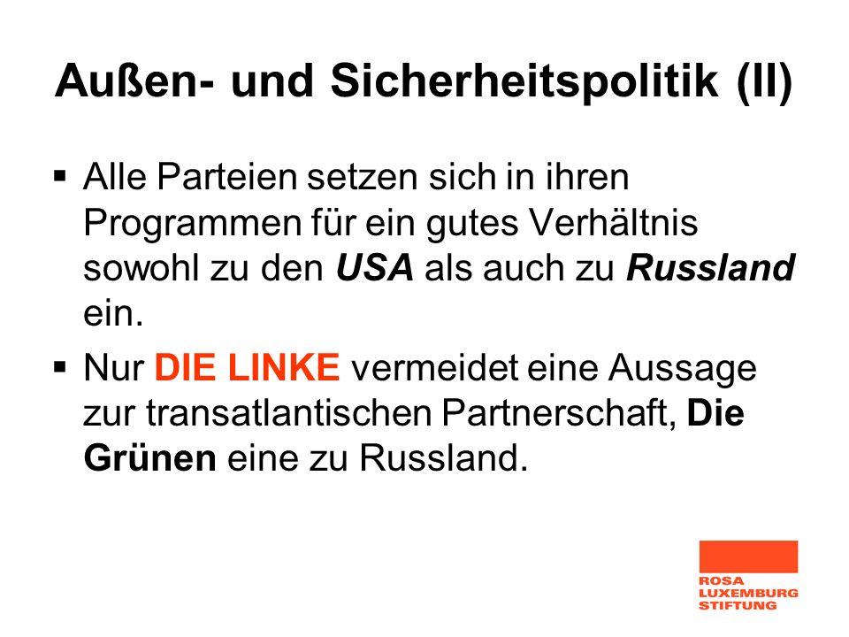Außen- und Sicherheitspolitik (II) Alle Parteien setzen sich in ihren Programmen für ein gutes Verhältnis sowohl zu den USA als auch zu Russland ein.