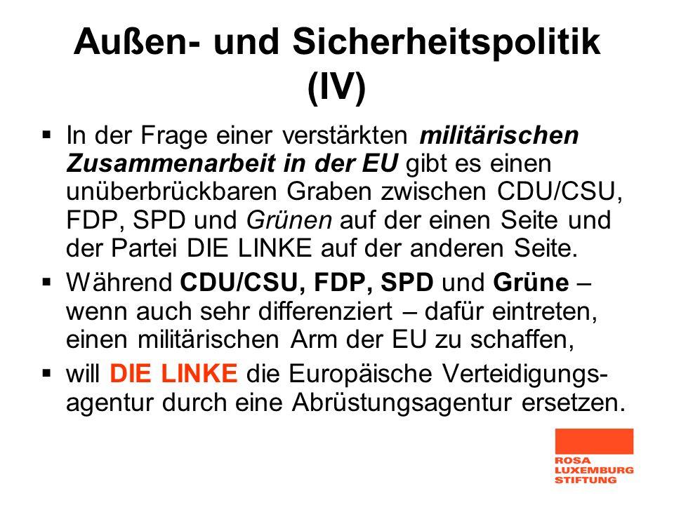 Außen- und Sicherheitspolitik (IV) In der Frage einer verstärkten militärischen Zusammenarbeit in der EU gibt es einen unüberbrückbaren Graben zwische