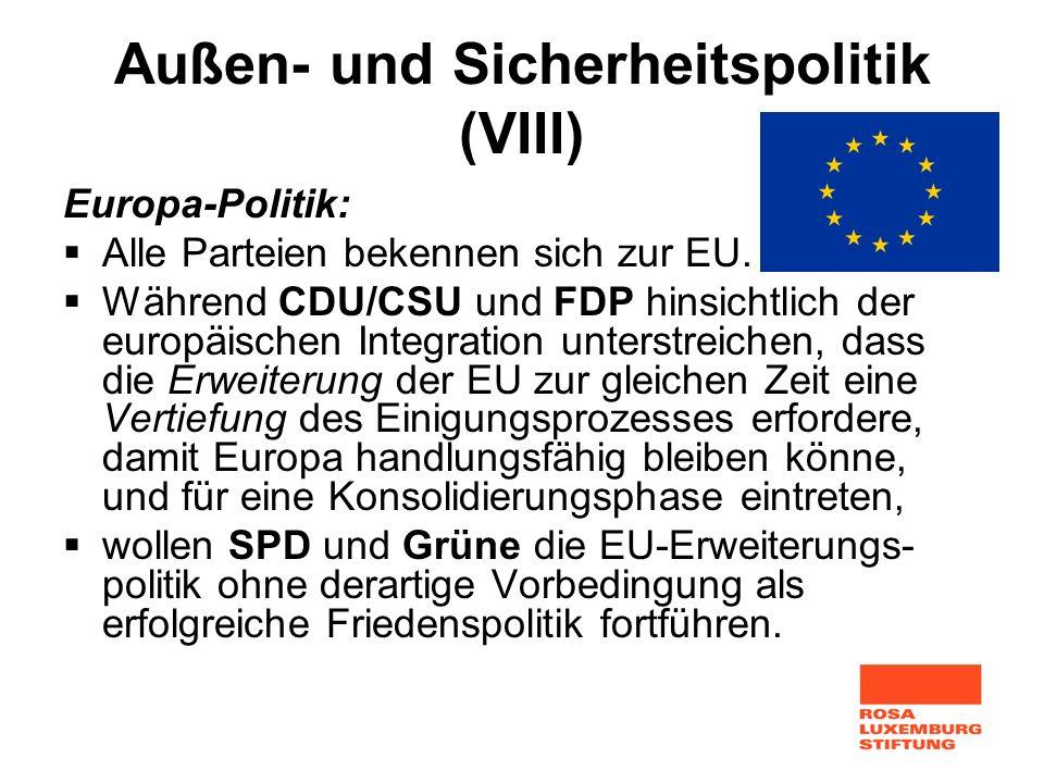 Außen- und Sicherheitspolitik (VIII) Europa-Politik: Alle Parteien bekennen sich zur EU. Während CDU/CSU und FDP hinsichtlich der europäischen Integra