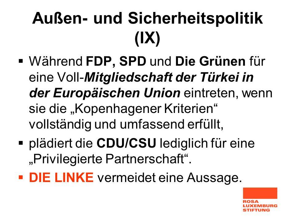 Außen- und Sicherheitspolitik (IX) Während FDP, SPD und Die Grünen für eine Voll-Mitgliedschaft der Türkei in der Europäischen Union eintreten, wenn s