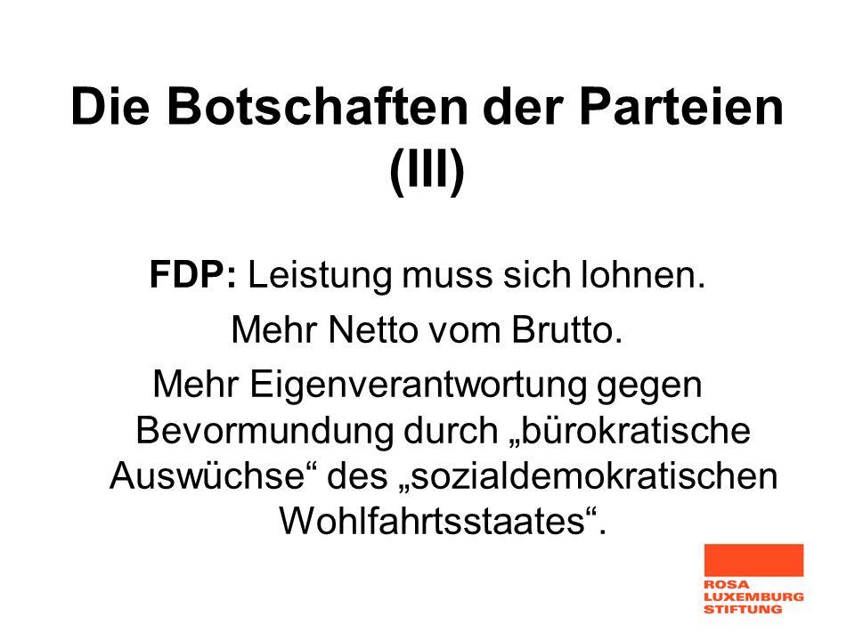 Die Botschaften der Parteien (III) FDP: Leistung muss sich lohnen. Mehr Netto vom Brutto. Mehr Eigenverantwortung gegen Bevormundung durch bürokratisc