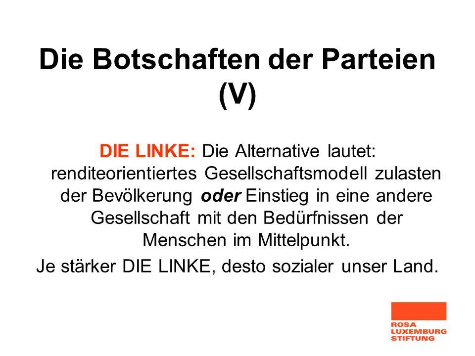 Die Botschaften der Parteien (V) DIE LINKE: Die Alternative lautet: renditeorientiertes Gesellschaftsmodell zulasten der Bevölkerung oder Einstieg in