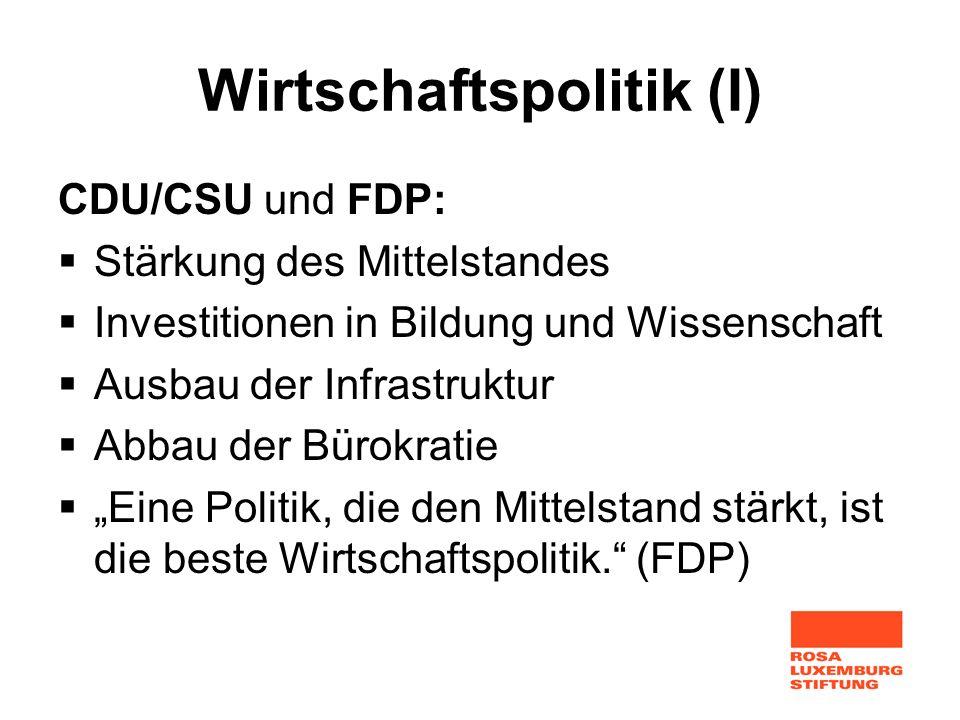 Wirtschaftspolitik (I) CDU/CSU und FDP: Stärkung des Mittelstandes Investitionen in Bildung und Wissenschaft Ausbau der Infrastruktur Abbau der Bürokr