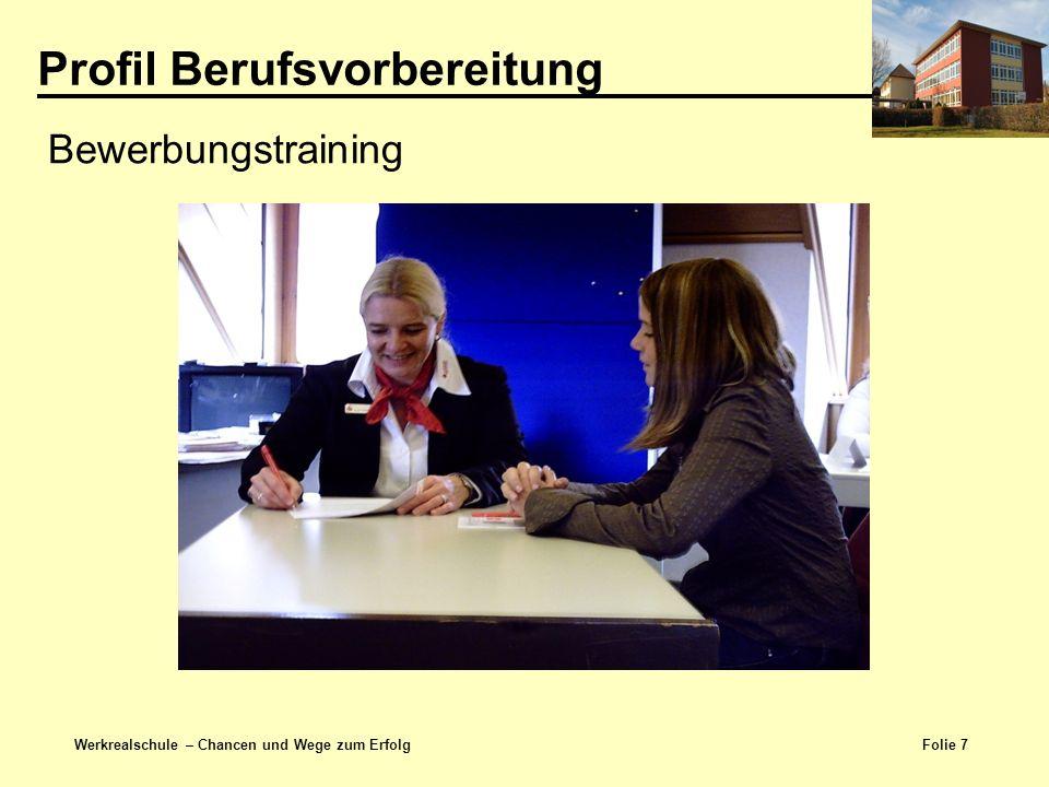 Folie 8 Werkrealschule – Chancen und Wege zum Erfolg Profil Berufsvorbereitung Kommunikations- und Präsentationstraining