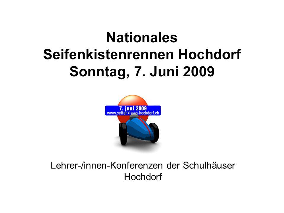 Nationales Seifenkistenrennen Hochdorf Sonntag, 7. Juni 2009 Lehrer-/innen-Konferenzen der Schulhäuser Hochdorf