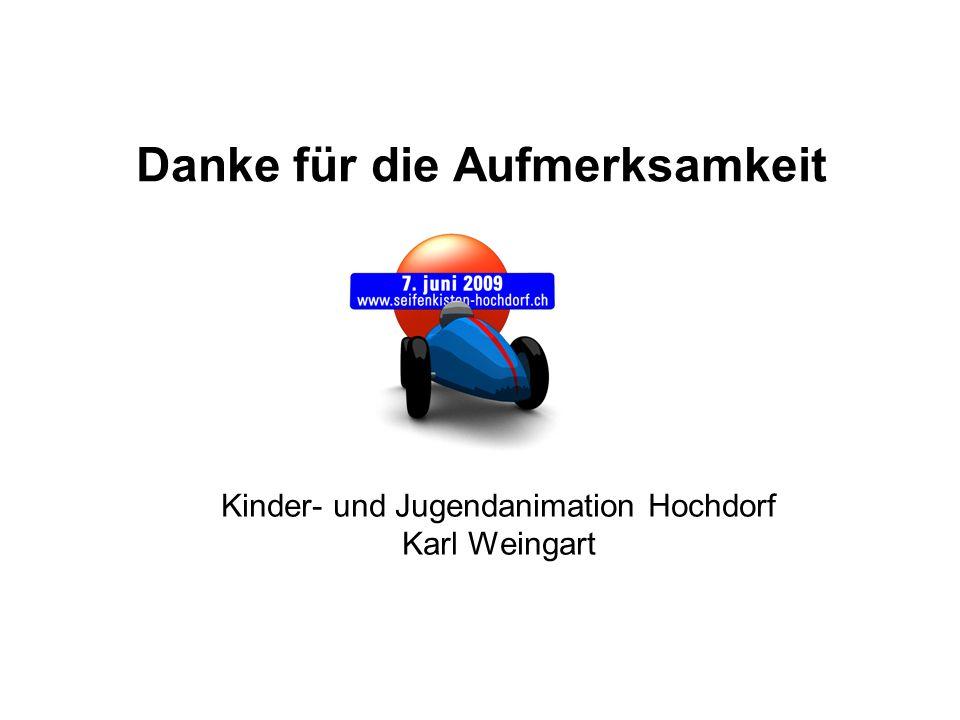 Danke für die Aufmerksamkeit Kinder- und Jugendanimation Hochdorf Karl Weingart