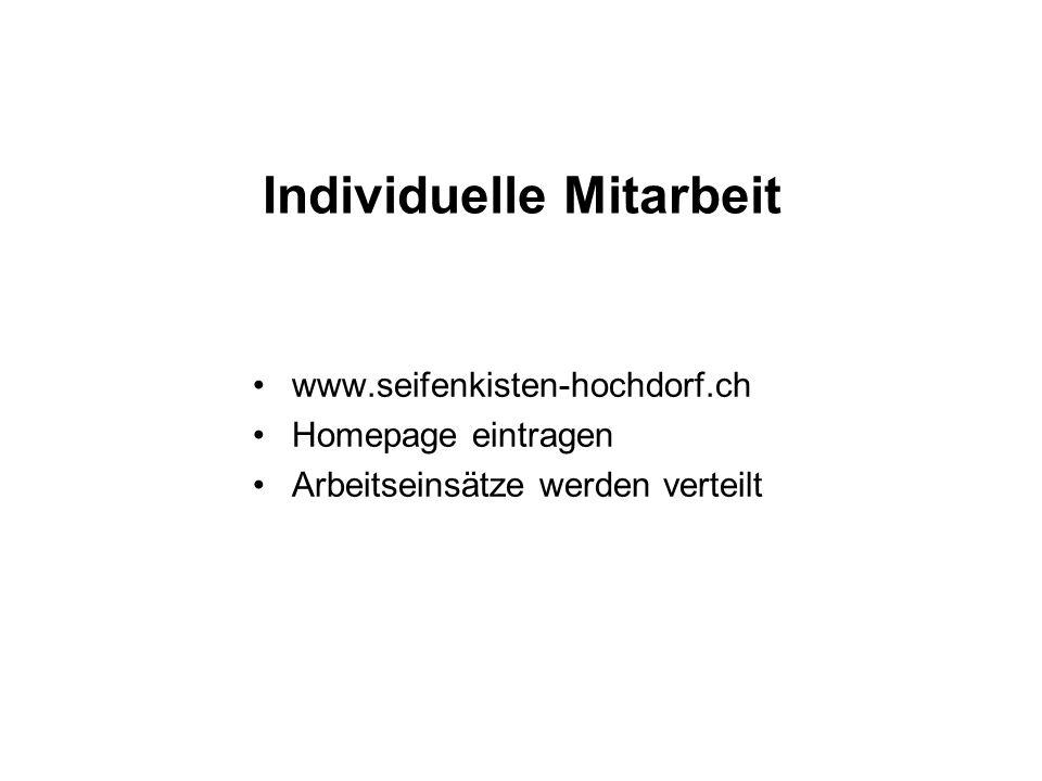 Individuelle Mitarbeit www.seifenkisten-hochdorf.ch Homepage eintragen Arbeitseinsätze werden verteilt