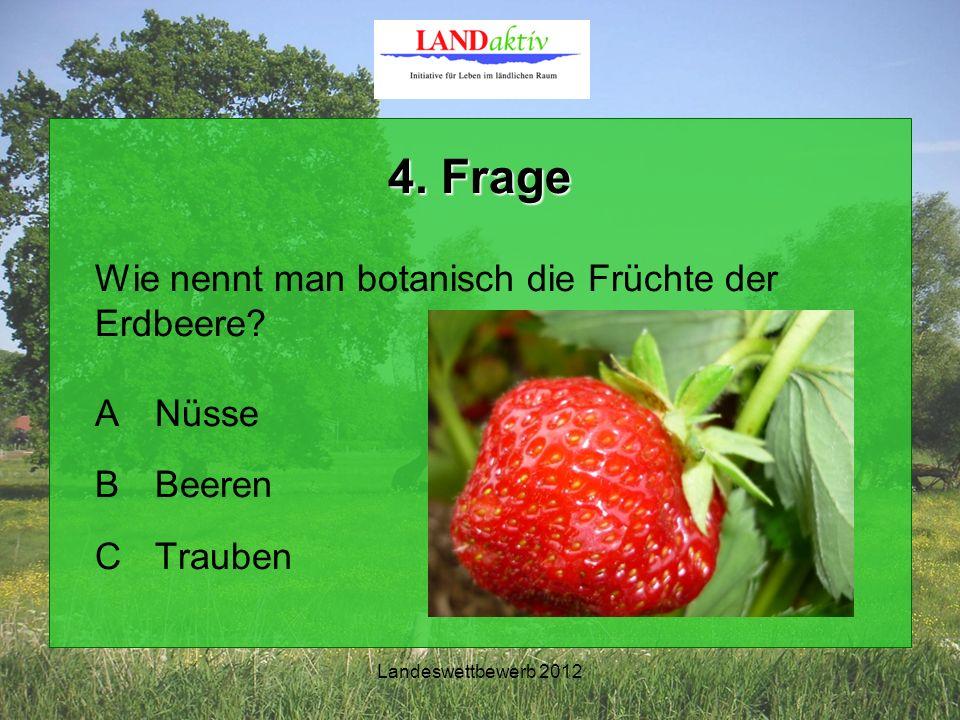Landeswettbewerb 2012 4. Frage Wie nennt man botanisch die Früchte der Erdbeere.