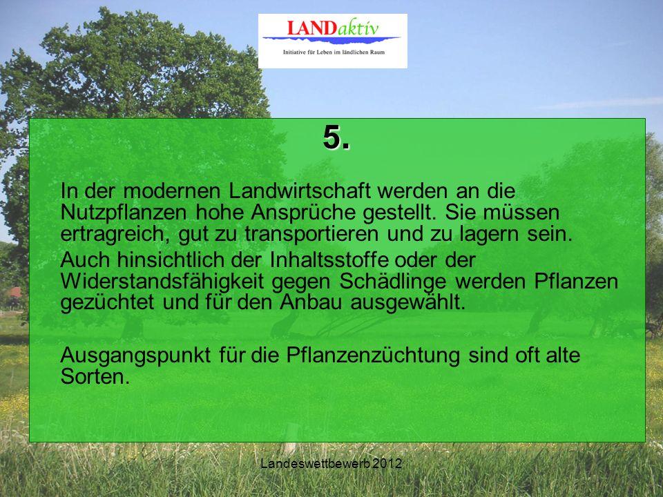 Landeswettbewerb 2012 5. In der modernen Landwirtschaft werden an die Nutzpflanzen hohe Ansprüche gestellt. Sie müssen ertragreich, gut zu transportie