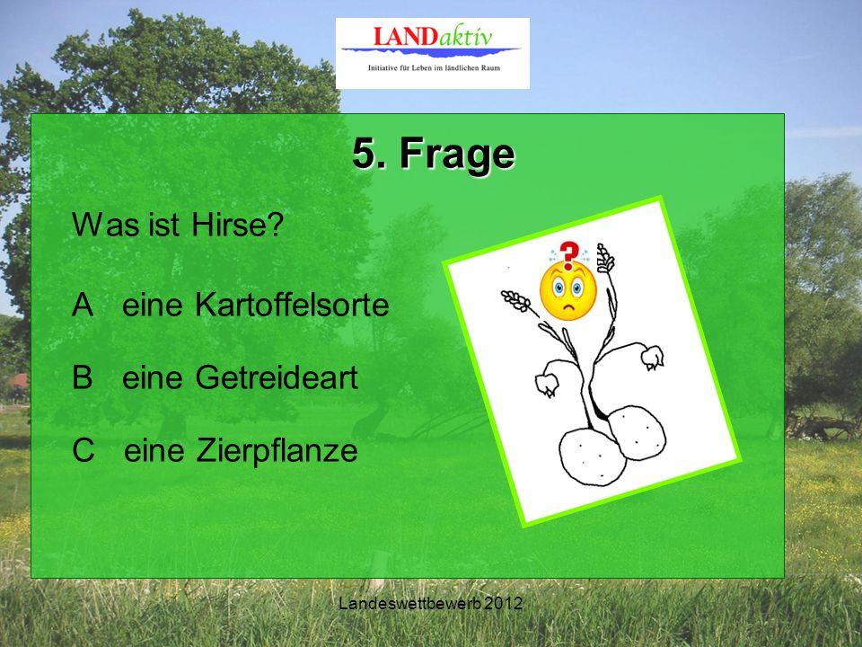 Landeswettbewerb 2012 5. Frage 5. Frage Was ist Hirse.