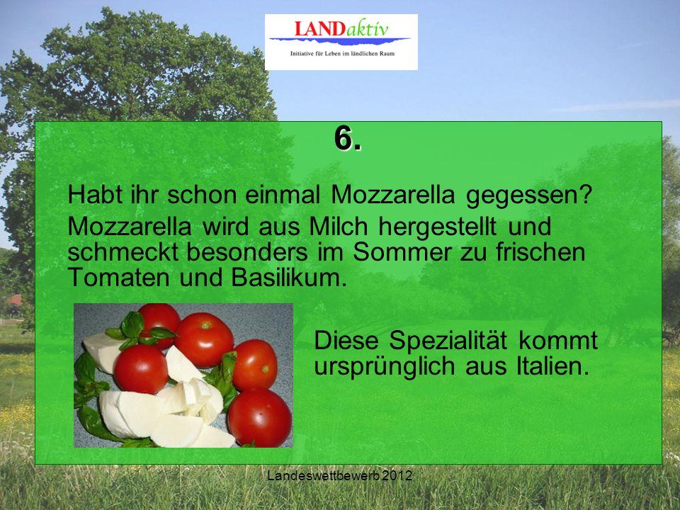 Landeswettbewerb 2012 6. Habt ihr schon einmal Mozzarella gegessen.