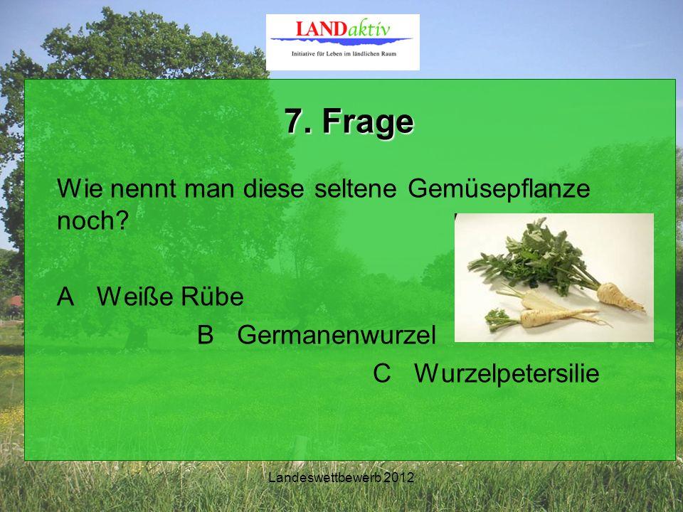 Landeswettbewerb 2012 7. Frage Wie nennt man diese seltene Gemüsepflanze noch.