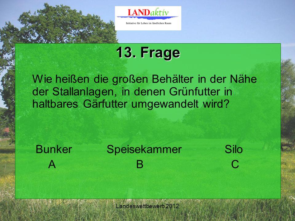Landeswettbewerb 2012 13. Frage Wie heißen die großen Behälter in der Nähe der Stallanlagen, in denen Grünfutter in haltbares Gärfutter umgewandelt wi