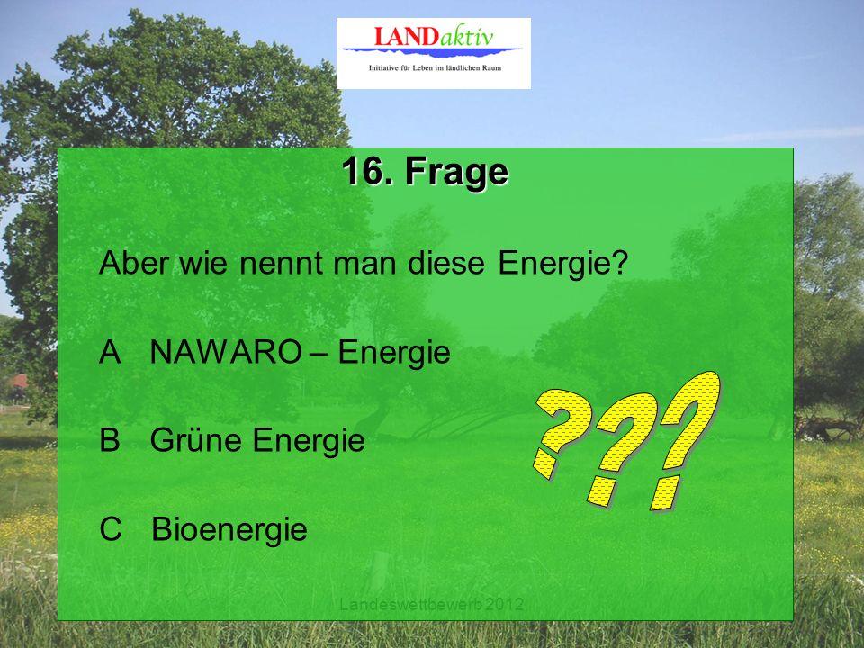 Landeswettbewerb 2012 16. Frage Aber wie nennt man diese Energie.