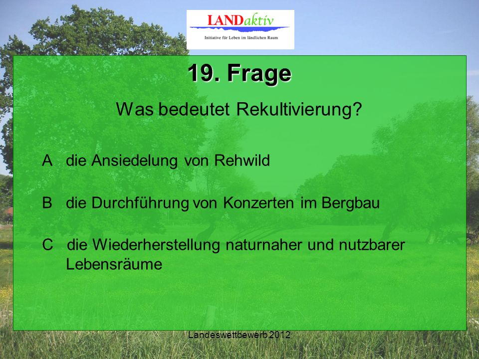 Landeswettbewerb 2012 19. Frage Was bedeutet Rekultivierung.