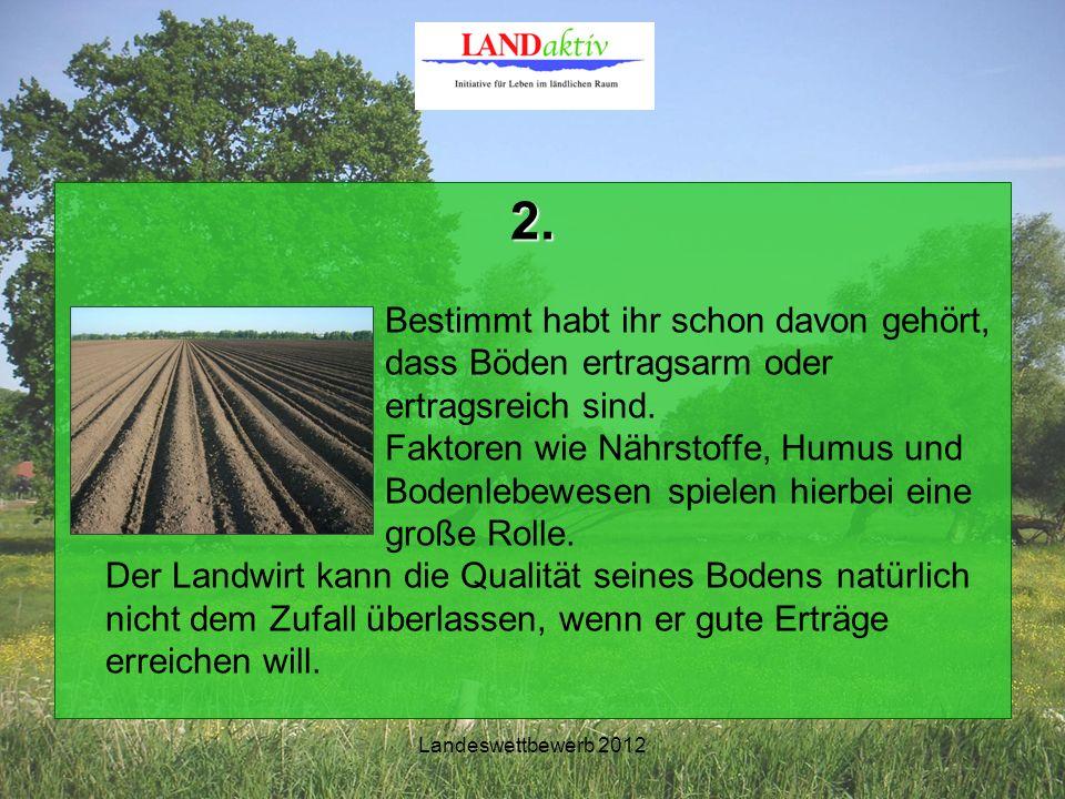 Landeswettbewerb 2012 2. Bestimmt habt ihr schon davon gehört, dass Böden ertragsarm oder ertragsreich sind. Faktoren wie Nährstoffe, Humus und Bodenl