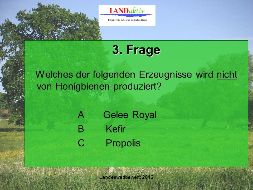 Landeswettbewerb 2012 3. Frage Welches der folgenden Erzeugnisse wird nicht von Honigbienen produziert? A Gelee Royal B Kefir C Propolis