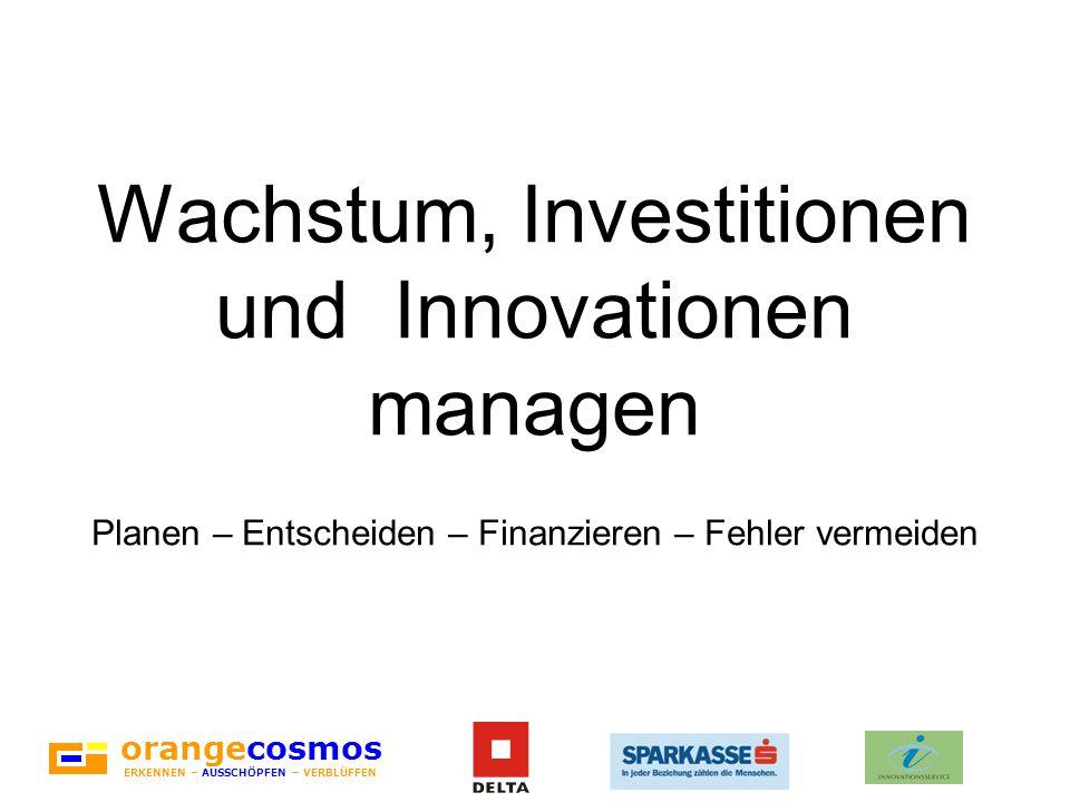 orangecosmos ERKENNEN – AUSSCHÖPFEN – VERBLÜFFEN Wachstum, Investitionen und Innovationen managen Planen – Entscheiden – Finanzieren – Fehler vermeide