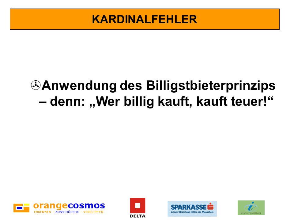 orangecosmos ERKENNEN – AUSSCHÖPFEN – VERBLÜFFEN KARDINALFEHLER >Anwendung des Billigstbieterprinzips – denn: Wer billig kauft, kauft teuer!
