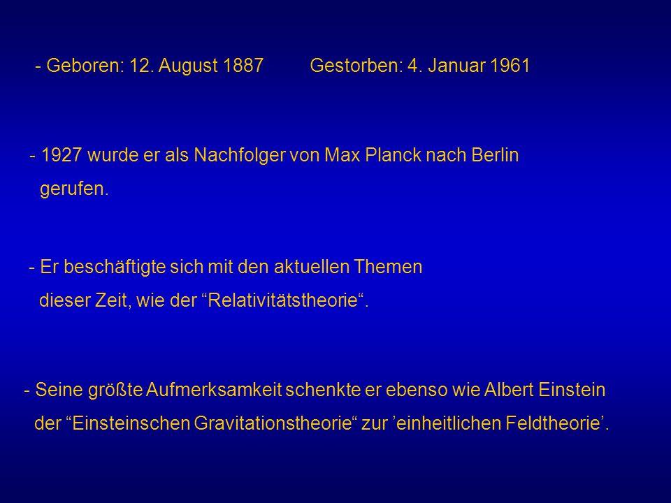 - Geboren: 12. August 1887 Gestorben: 4. Januar 1961 - 1927 wurde er als Nachfolger von Max Planck nach Berlin gerufen. - Er beschäftigte sich mit den