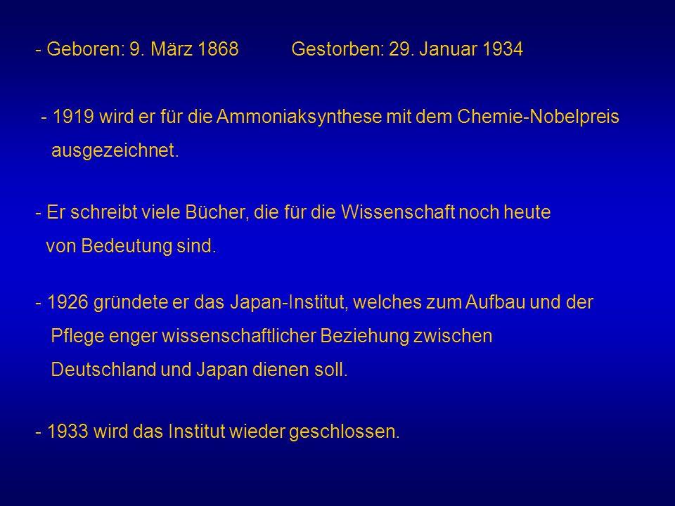 - Geboren: 9. März 1868 Gestorben: 29. Januar 1934 - 1919 wird er für die Ammoniaksynthese mit dem Chemie-Nobelpreis ausgezeichnet. - 1926 gründete er