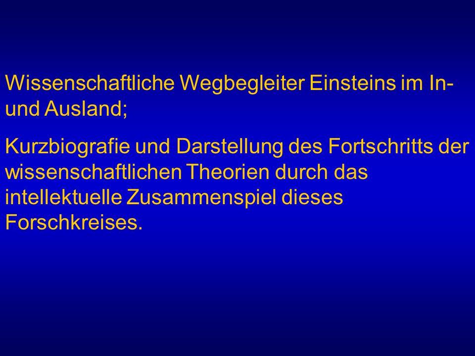 Wissenschaftliche Wegbegleiter Einsteins im In- und Ausland; Kurzbiografie und Darstellung des Fortschritts der wissenschaftlichen Theorien durch das