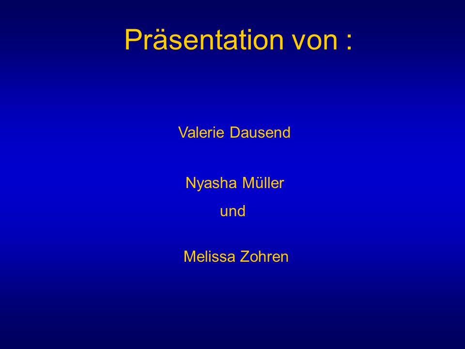 Präsentation von : Valerie Dausend Nyasha Müller und Melissa Zohren