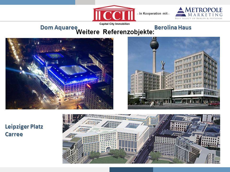 Weitere Referenzobjekte: Dom Aquaree Berolina Haus Leipziger Platz Carree - in Kooperation mit -