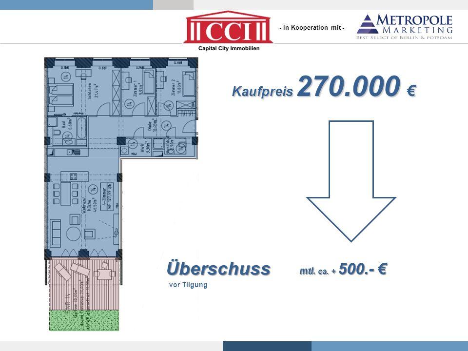 mtl. ca. + 500.- mtl. ca. + 500.- Überschuss Kaufpreis 270.000 Kaufpreis 270.000 vor Tilgung - in Kooperation mit -