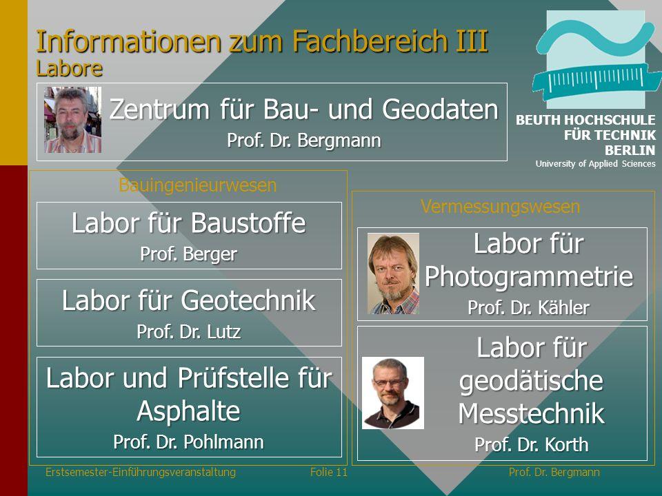 Erstsemester-EinführungsveranstaltungFolie 11Prof. Dr. Bergmann Labor für Photogrammetrie Prof. Dr. Kähler Labor für geodätische Messtechnik Prof. Dr.