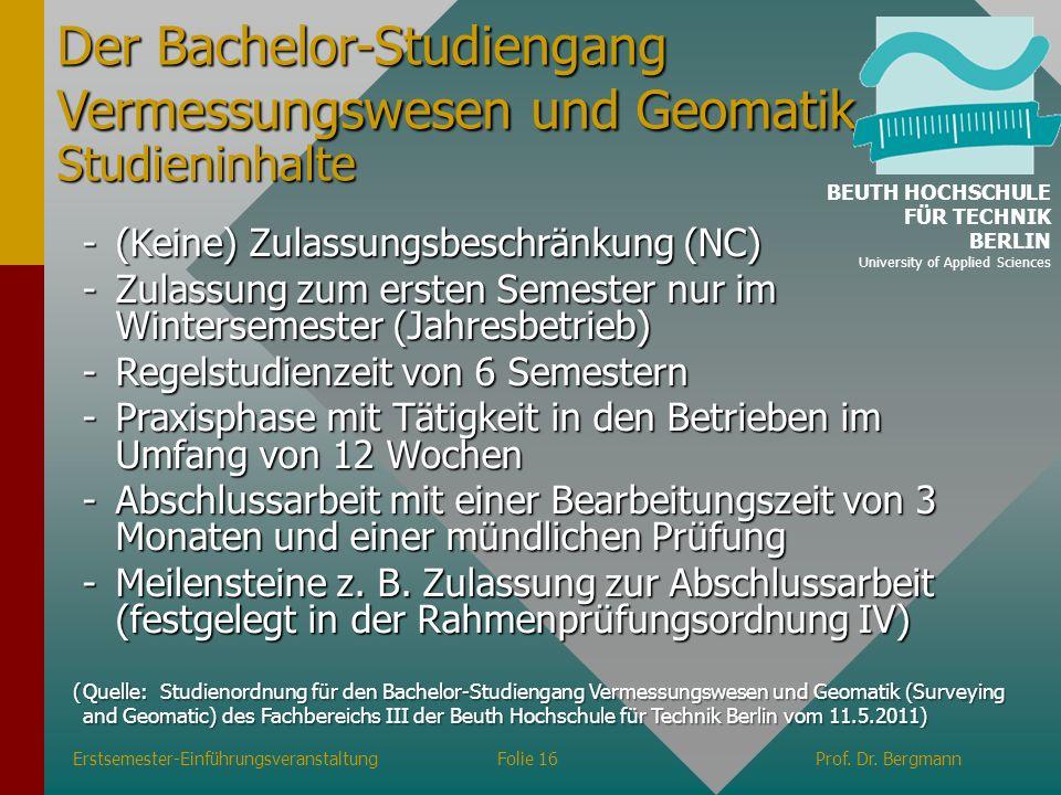 -(Keine) Zulassungsbeschränkung (NC) -Zulassung zum ersten Semester nur im Wintersemester (Jahresbetrieb) -Regelstudienzeit von 6 Semestern -Praxispha