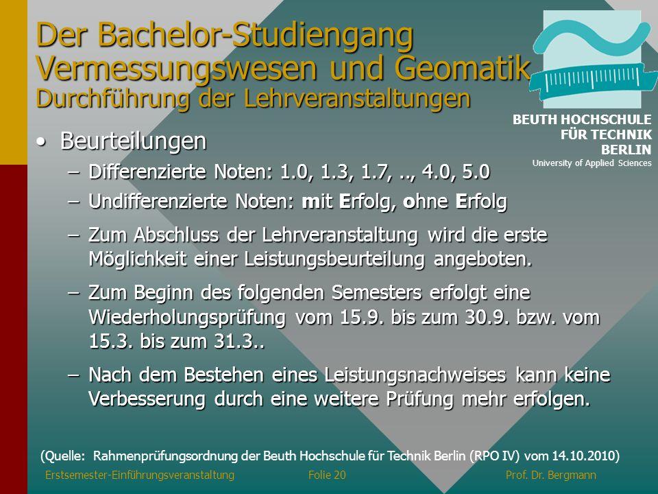 Erstsemester-EinführungsveranstaltungFolie 20Prof. Dr. Bergmann Der Bachelor-Studiengang Vermessungswesen und Geomatik Durchführung der Lehrveranstalt