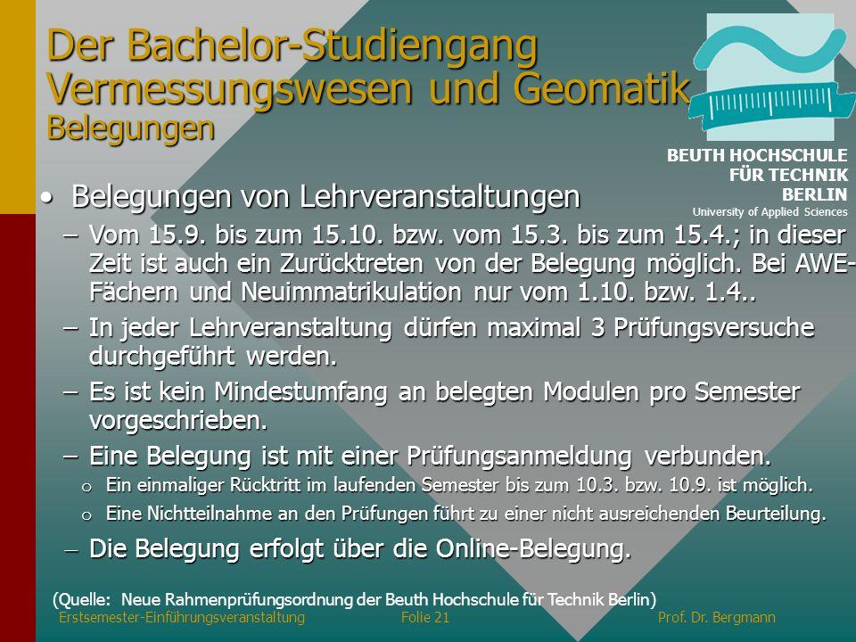 Erstsemester-EinführungsveranstaltungFolie 21Prof. Dr. Bergmann Der Bachelor-Studiengang Vermessungswesen und Geomatik Belegungen Belegungen von Lehrv