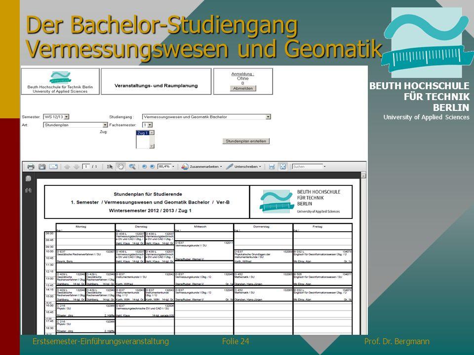 Erstsemester-EinführungsveranstaltungFolie 24Prof. Dr. Bergmann Der Bachelor-Studiengang Vermessungswesen und Geomatik BEUTH HOCHSCHULE FÜR TECHNIK BE
