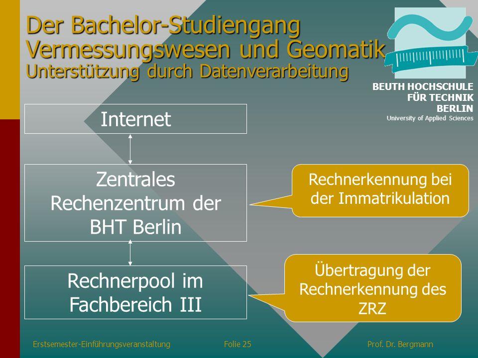 Erstsemester-EinführungsveranstaltungFolie 25Prof. Dr. Bergmann Der Bachelor-Studiengang Vermessungswesen und Geomatik Unterstützung durch Datenverarb